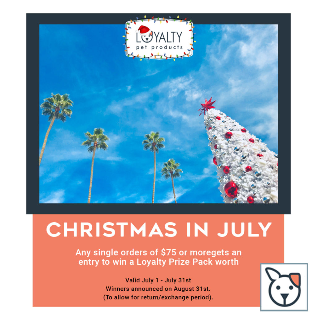 Loyalty Pet Products Christmas In July - Spend $75 and be registered for a $300 prize package